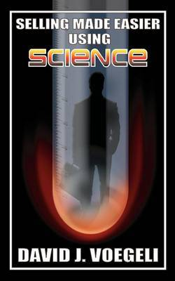 Selling Made Easier Using Science by David J. Voegeli image