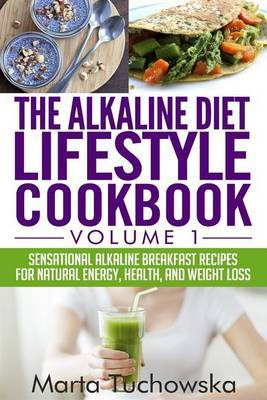 The Alkaline Diet Lifestyle Cookbook Vol.1: Sensational Alkaline Breakfast Recipes for Natural Energy, Health, and Weight Loss by Marta Tuchowska image