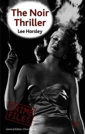 The Noir Thriller by Lee Horsley