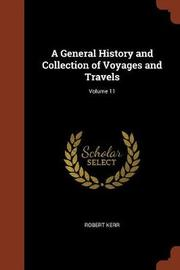 A General History and Collection of Voyages and Travels; Volume 11 by Robert Kerr image