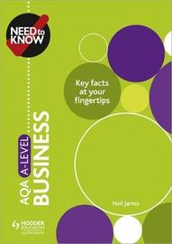 Need to Know: AQA A-level Business by Neil James