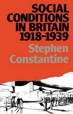 Social Conditions in Britain 1918-1939 by Stephen Constantine