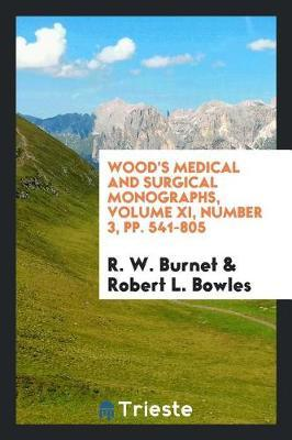 Wood's Medical and Surgical Monographs, Volume XI, Number 3, Pp. 541-805 by R W Burnet image