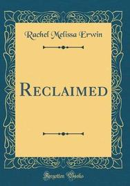 Reclaimed (Classic Reprint) by Rachel Melissa Erwin image