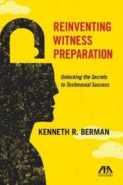 Reinventing Witness Preparation by Kenneth R Berman