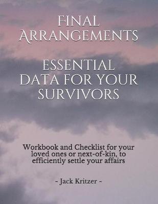 Final Arrangements Essential Data for Your Survivors by Shannon Kritzer