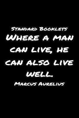 Standard Booklets Where A Man Can Live, He Can Also Live Well Marcus Aurelius by Standard Booklets