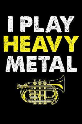 I Play Heavy Metal by Tsexpressive Publishing