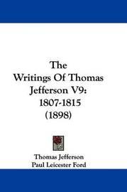 The Writings of Thomas Jefferson V9: 1807-1815 (1898) by Thomas Jefferson