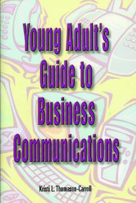 Young Adult's Guide to Business Communications by Kristi I. Thomason-Carroll image