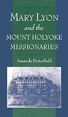 Mary Lyon and the Mount Holyoke Missionaries by Amanda Porterfield image