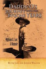 Daddyo's Journey Into the Bygone Years by Ruth Lee