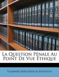 La Question Penale Au Point de Vue Ethique by Vladimir Sergeyevich Solovyov