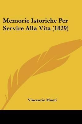 Memorie Istoriche Per Servire Alla Vita (1829) by Vincenzio Monti image