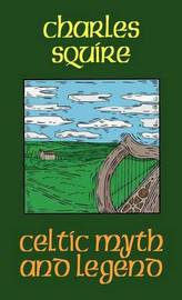 Celtic Myth and Legend by Charles L. Squire image
