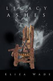 Legacy of Ashes by Eliza Wade
