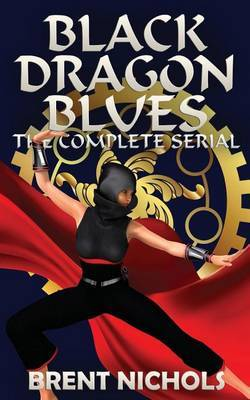Black Dragon Blues: The Complete Serial by Brent Nichols image
