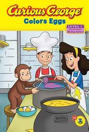 Curious George Colors Eggs: Curious About Making Colors (Level 1) by H.A. Rey