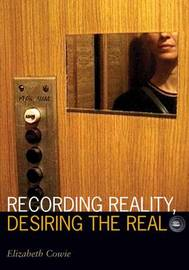 Recording Reality, Desiring the Real by Elizabeth Cowie