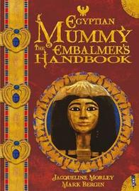 The Egyptian Mummy Embalmer's Handbook by Jacqueline Morley