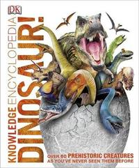 Knowledge Encyclopedia: Dinosaur! by DK