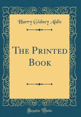 The Printed Book (Classic Reprint) by Harry Gidney Aldis