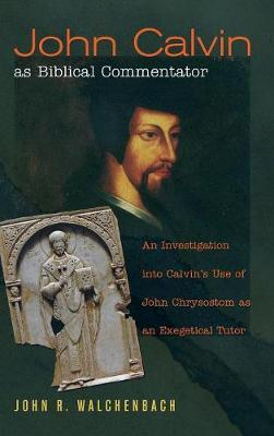 John Calvin as Biblical Commentator by John R Walchenbach