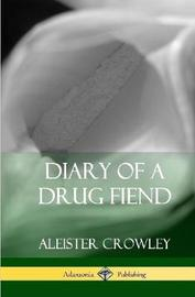 Diary of a Drug Fiend (Hardcover) by Aleister Crowley