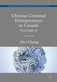 Chinese Criminal Entrepreneurs in Canada, Volume II by Alex Chung