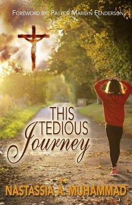 This Tedious Journey by Nastassia Muhammad