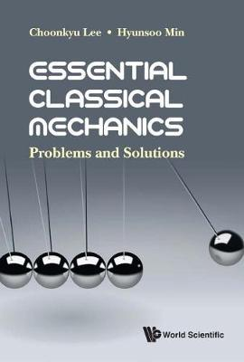 Essential Classical Mechanics: Problems And Solutions by Choonkyu Lee