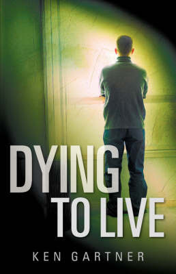 Dying to Live by Ken Gartner image