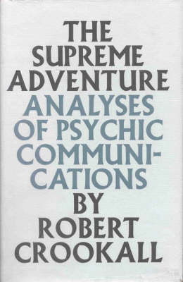 The Supreme Adventure: Analyses of Psychic Communications by Robert Crookall image