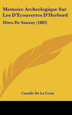 Memoire Archeologique Sur Les D'Ecouvertes D'Herbord: Dites de Sanxay (1883) by Camille De La Croix image