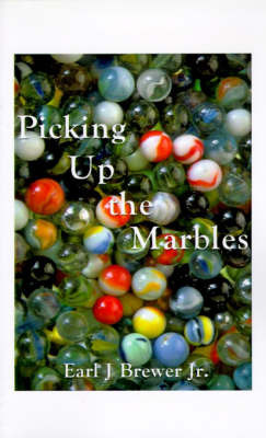 Picking Up the Marbles by Earl J Brewer