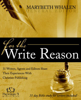 For the Write Reason: 31 Writers, Agents and Editors Share Their Experiences with Christian Publishing