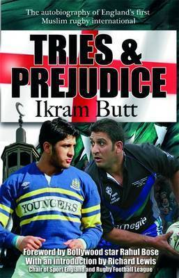 Tries and Prejudice: The Autobiography of England's First Mulsim Rugby International by Ikram Butt