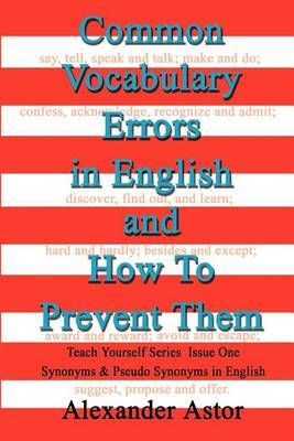 Common Vocabulary Errors in English and How to Prevent Them: Teach Yourself Series Synonyms and Pseudo Synonyms in English Issue One by Alexander Astor