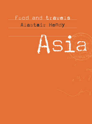 Food and Travels: Asia by Alastair Hendy