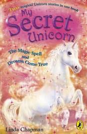 My Secret Unicorn: The Magic Spell and Dreams Come True by Linda Chapman