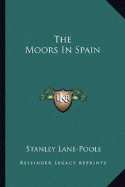 The Moors in Spain by Stanley Lane Poole