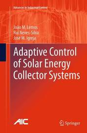 Adaptive Control of Solar Energy Collector Systems by Joao M. Lemos