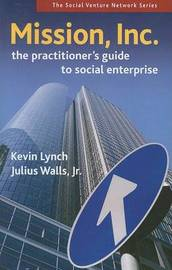 Mission, Inc.: The Practitioner's Guide to Social Enterprise by Kevin Lynch