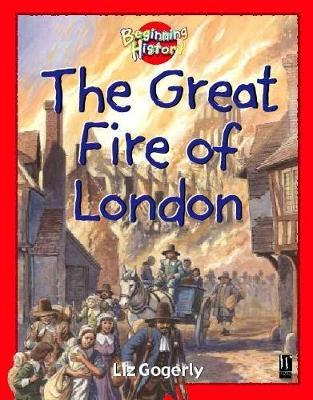 Beginning History: The Great Fire Of London by Liz Gogerly image