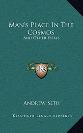 Man's Place in the Cosmos: And Other Essays by Andrew Seth