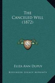 The Canceled Will (1872) by Eliza Ann Dupuy