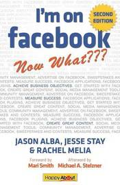 I'm on Facebook--Now What??? (2nd Edition) by Jason Alba