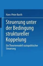 Steuerung Unter Der Bedingung Struktureller Koppelung by Hans-Peter Burth