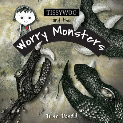 Tissywoo and the Worry Monsters by Trish Donald
