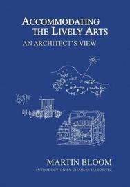 Accommodating the Lively Arts by Martin Bloom
